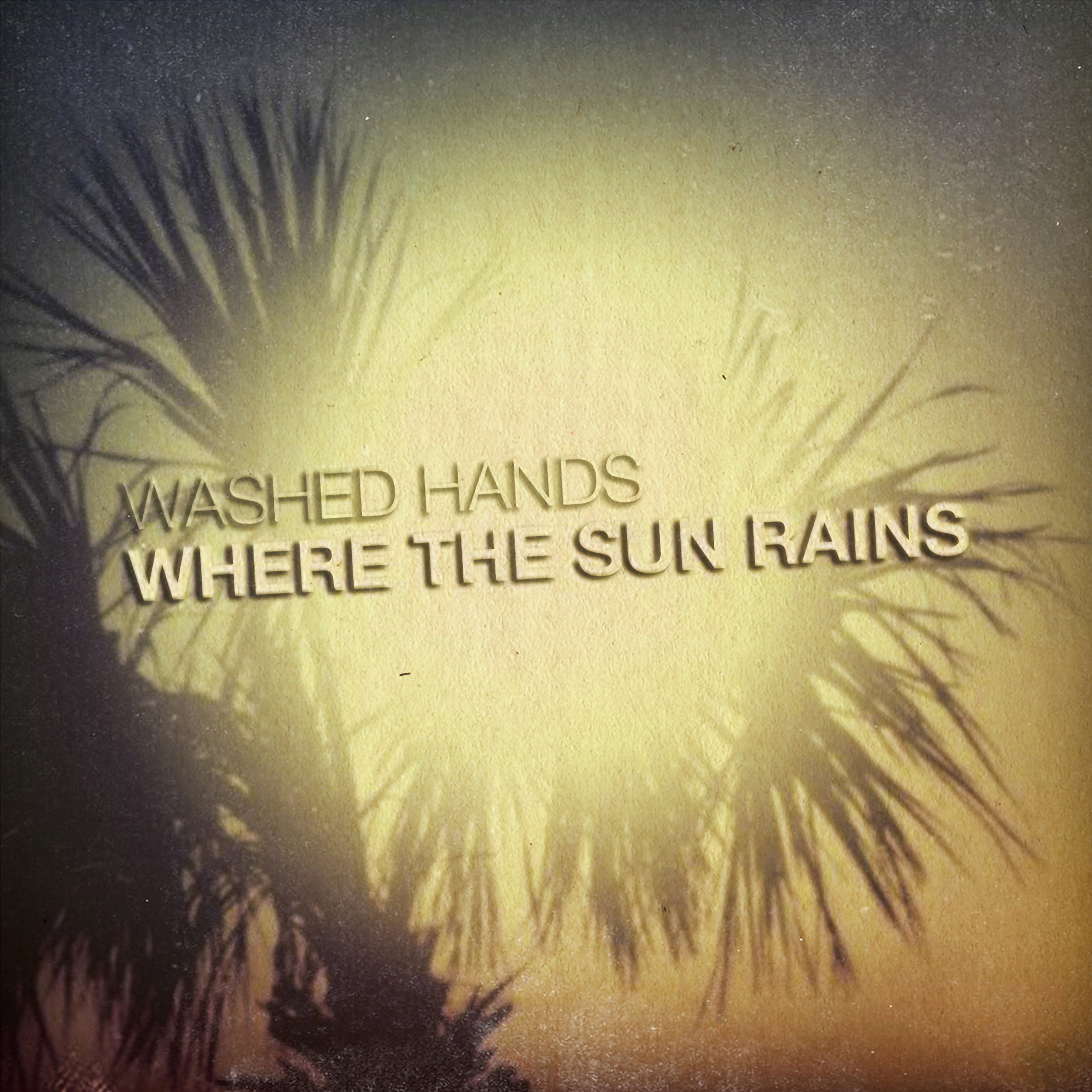 Washed Hands - Where the Sun Rains